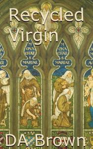 Cover image of Recycled Virgin by DA Brown. Detail of St Editha and the Nuns of St Mary, by Ford Madox Brown. Photo by Birmingham Museums Trust.